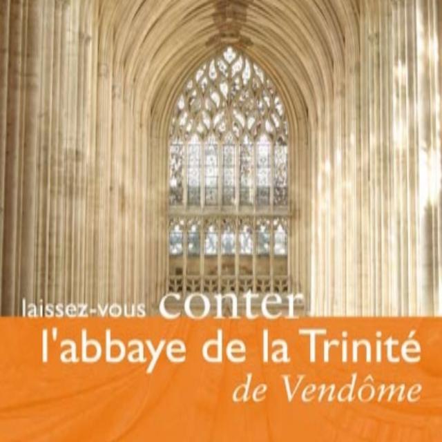 Laissez Vous Conter L'abbaye De La Trinité De Vendôme